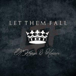 Let Them Fall – Of Kings & Heroes