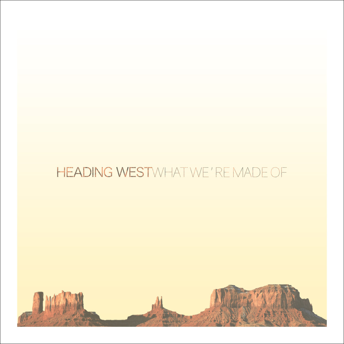 Heading West – What We're Made Of